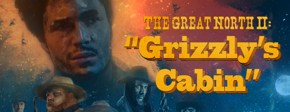 Short film: The Great North II: Grizzly's Cabin